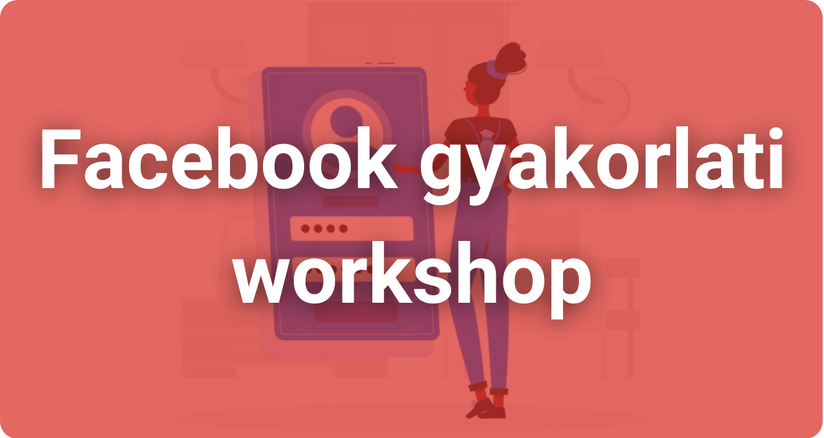 Facebook gyakorlati workshop